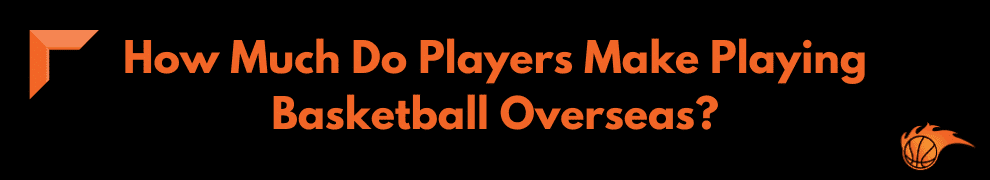 How Much Do Players Make Playing Basketball Overseas