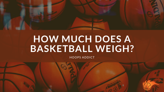 How Much Does a Basketball Weigh