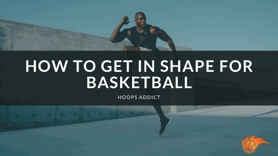 How to Get in Shape for Basketball