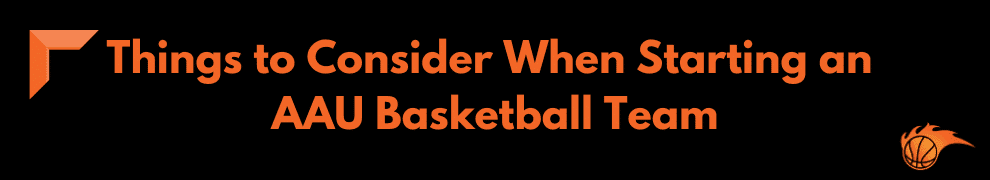 Things to Consider When Starting an AAU Basketball Team