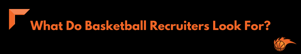 What Do Basketball Recruiters Look For