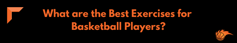 What are the Best Exercises for Basketball Players