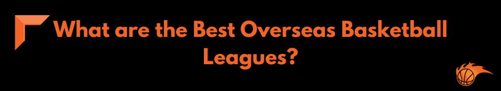 What are the Best Overseas Basketball Leagues