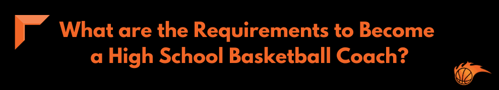 What are the Requirements to Become a High School Basketball Coach