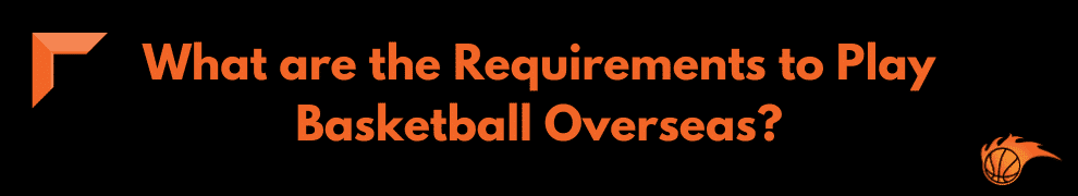 What are the Requirements to Play Basketball Overseas