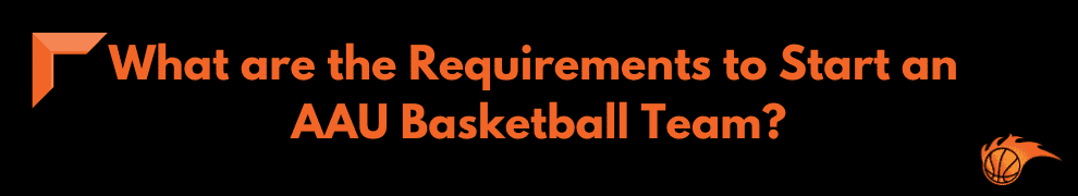 What are the Requirements to Start an AAU Basketball Team