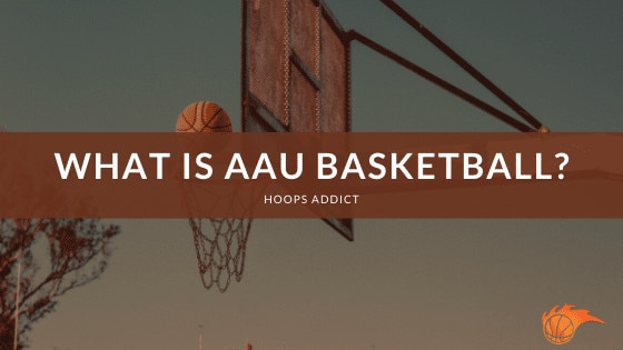 What is AAU Basketball