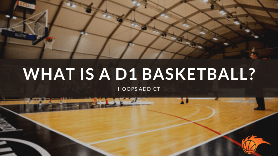 What is a D1 Basketball
