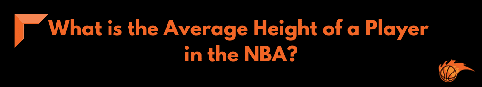 What is the Average Height of a Player in the NBA