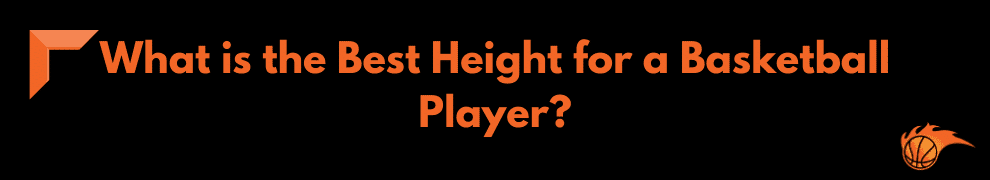 What is the Best Height for a Basketball Player