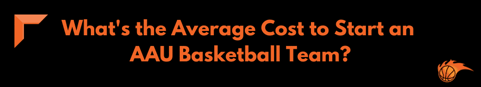 What's the Average Cost to Start an AAU Basketball Team