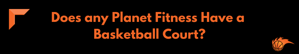 Does any Planet Fitness Have a Basketball Court