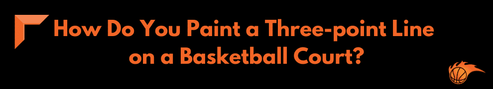 How Do You Paint a Three-point Line on a Basketball Court