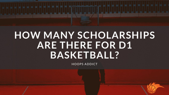 How Many Scholarships are There for D1 Basketball