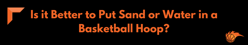 Is it Better to Put Sand or Water in a Basketball Hoop