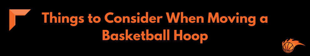 Things to Consider When Moving a Basketball Hoop