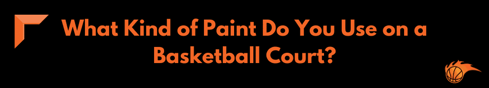 What Kind of Paint Do You Use on a Basketball Court