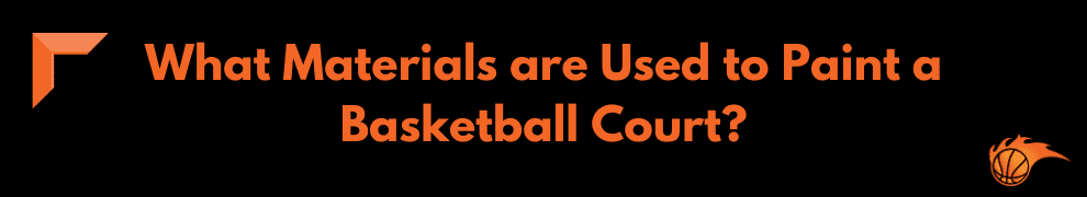 What Materials are Used to Paint a Basketball Court
