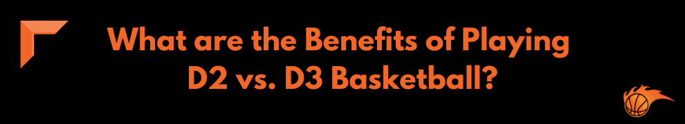 What are the Benefits of Playing D2 vs. D3 Basketball