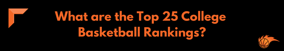 What are the Top 25 College Basketball Rankings