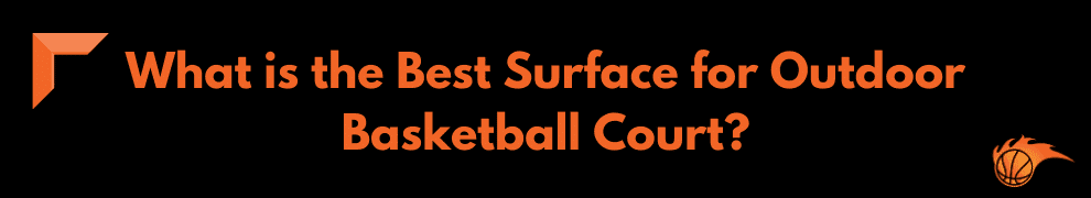 What is the Best Surface for Outdoor Basketball Court