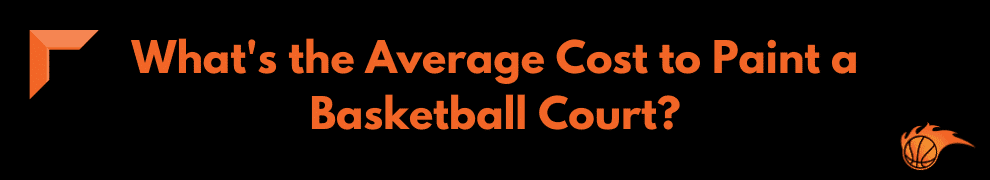 What's the Average Cost to Paint a Basketball Court