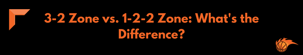 3-2 Zone vs. 1-2-2 Zone What's the Difference