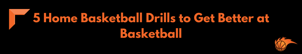 5 Home Basketball Drills to Get Better at Basketball
