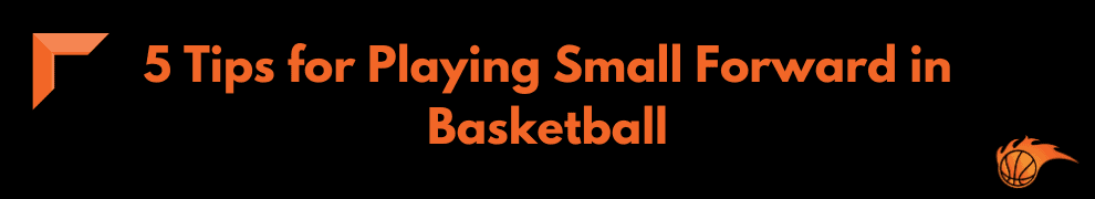 5 Tips for Playing Small Forward in Basketball