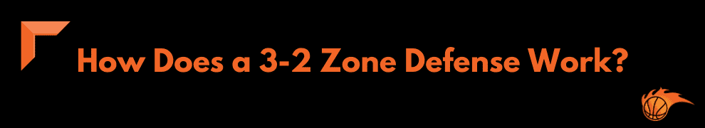 How Does a 3-2 Zone Defense Work