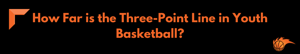 How Far is the Three-Point Line in Youth Basketball