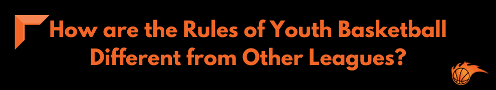 How are the Rules of Youth Basketball Different from Other Leagues