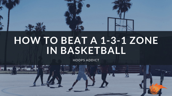 How to Beat a 1-3-1 Zone in Basketball