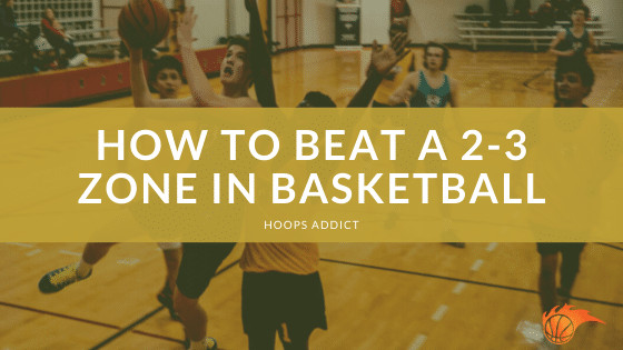 How to Beat a 2-3 Zone in Basketball