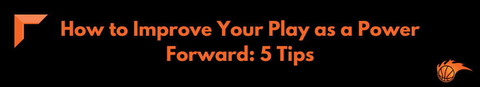 How to Improve Your Play as a Power Forward 5 Tips