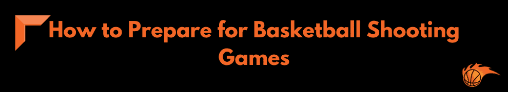 How to Prepare for Basketball Shooting Games