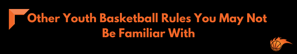 Other Youth Basketball Rules You May Not Be Familiar With
