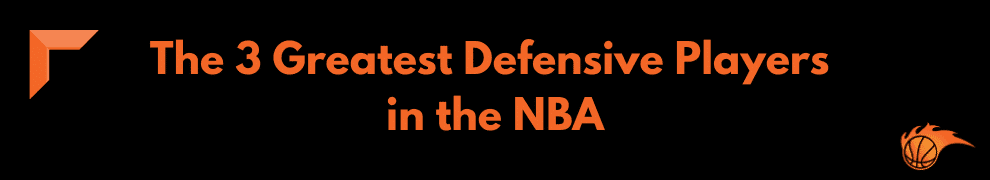The 3 Greatest Defensive Players in the NBA