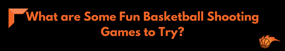 What are Some Fun Basketball Shooting Games to Try