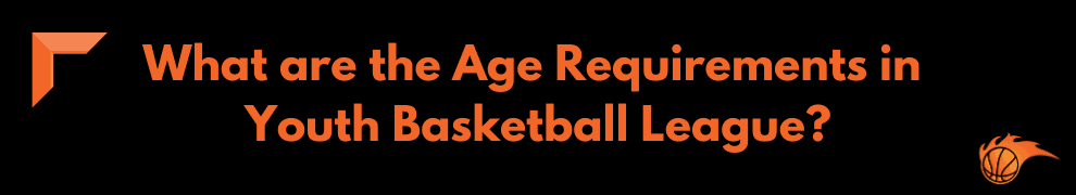 What are the Age Requirements in Youth Basketball League