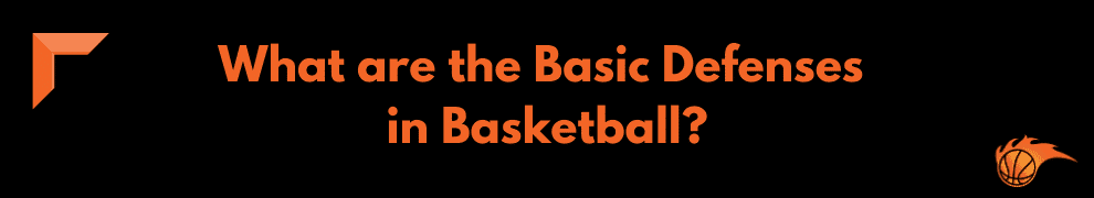 What are the Basic Defenses in Basketball
