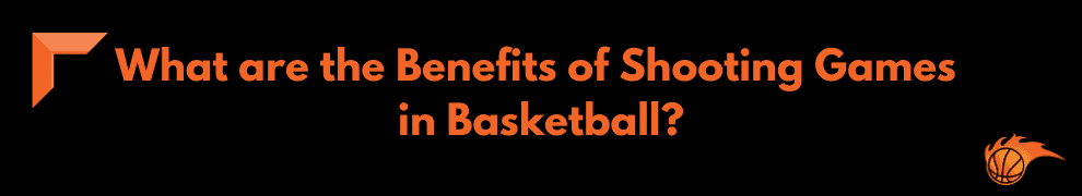 What are the Benefits of Shooting Games in Basketball