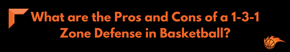 What are the Pros and Cons of a 1-3-1 Zone Defense in Basketball