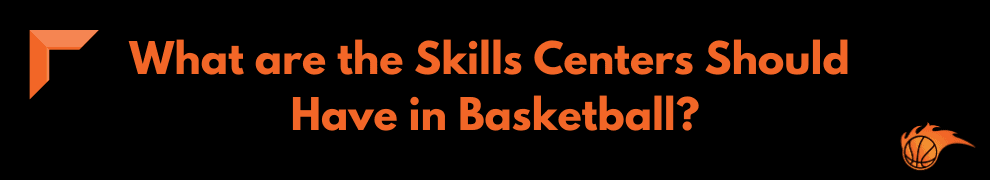 What are the Skills Centers Should Have in Basketball