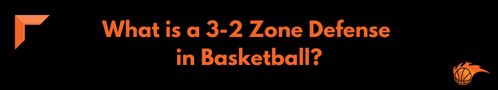 What is a 3-2 Zone Defense in Basketball