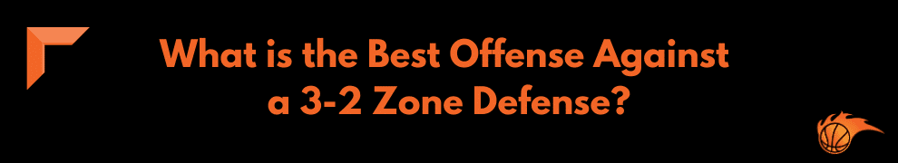 What is the Best Offense Against a 3-2 Zone Defense