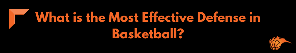 What is the Most Effective Defense in Basketball