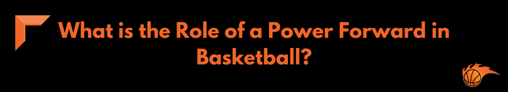 What is the Role of a Power Forward in Basketball