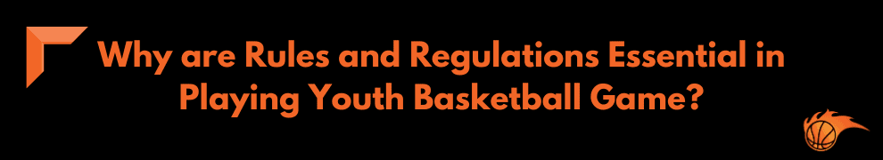 Why are Rules and Regulations Essential in Playing Youth Basketball Game