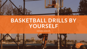Basketball Drills By Yourself